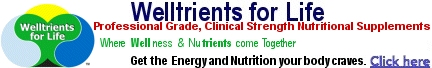 Welltrients for Life find Vitamin, Mineral, Herbal, Amino Acid prdts for wellness and longevity